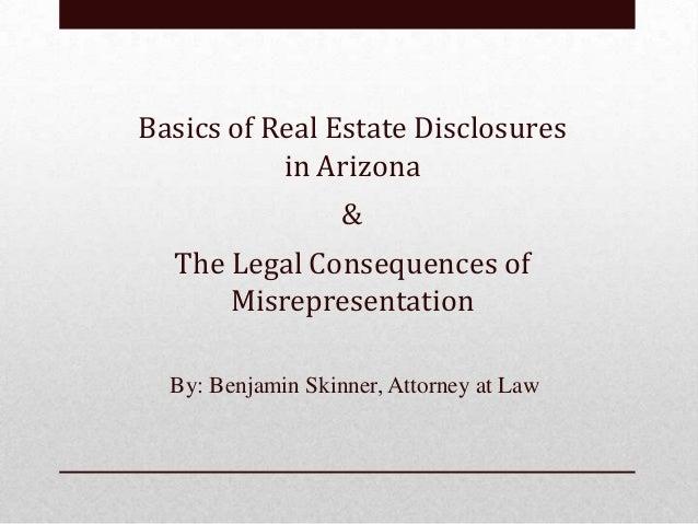 Basics of Real Estate Disclosures           in Arizona                   &  The Legal Consequences of      Misrepresentati...