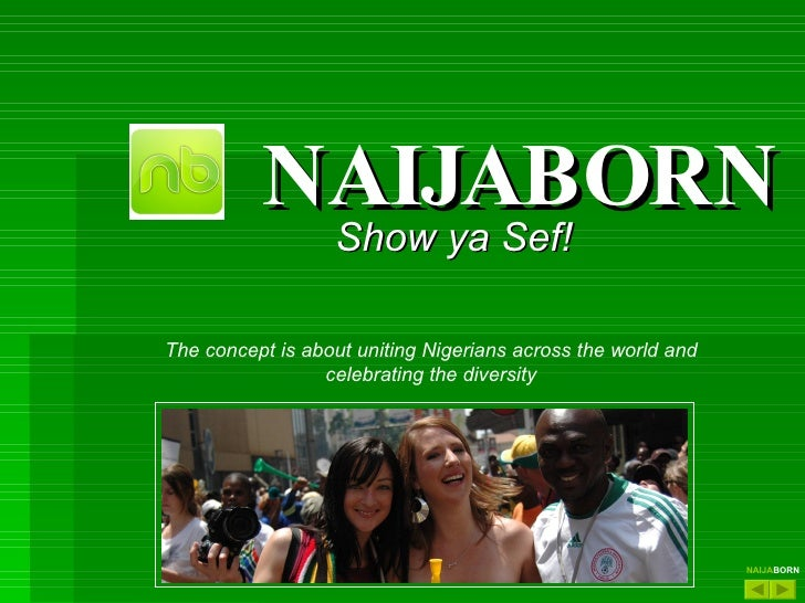 NAIJABORN Show ya Sef! The concept is about uniting Nigerians across the world and celebrating the diversity NAIJA BORN