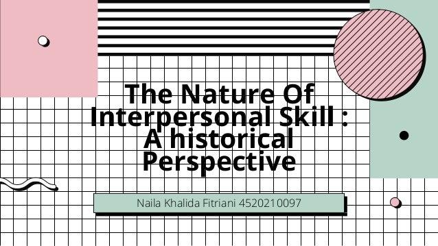 The Nature Of Interpersonal Skill : A historical Perspective Naila Khalida Fitriani 4520210097