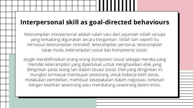 Interpersonal skill as goal-directed behaviours Keterampilan interpersonal adalah salah satu dari sejumlah istilah serupa ...