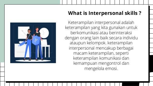 What is Interpersonal skills ? Keterampilan interpersonal adalah keterampilan yang kita gunakan untuk berkomunikasi atau b...