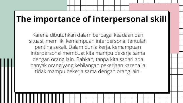 Karena dibutuhkan dalam berbagai keadaan dan situasi, memiliki kemampuan interpersonal tentulah penting sekali. Dalam duni...