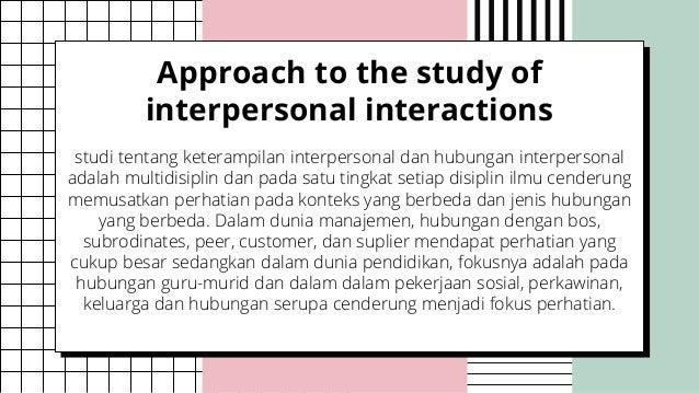 studi tentang keterampilan interpersonal dan hubungan interpersonal adalah multidisiplin dan pada satu tingkat setiap disi...