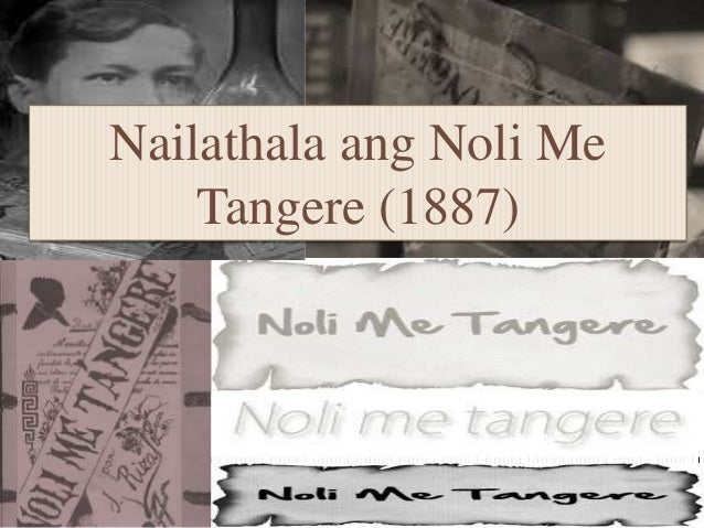 the noli me tangeres purpose Rizal's book persistently unmasks contemporary spaniards in the philippines of every kind the corruption and brutality of the civil guard drive good men to outlawry rather than reduce.