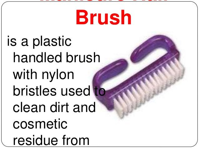 Manicure Nail  Brush  is a plastic  handled brush  with nylon  bristles used to  clean dirt and  cosmetic  residue from