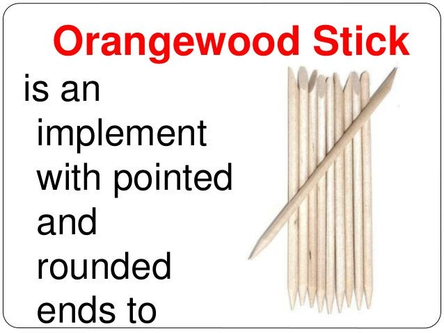 Orangewood Stick  is an  implement  with pointed  and  rounded  ends to
