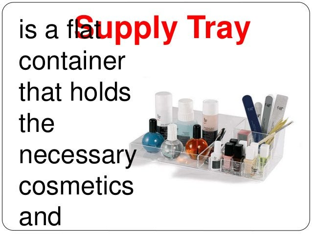 is a flSatu pply Tray  container  that holds  the  necessary  cosmetics  and