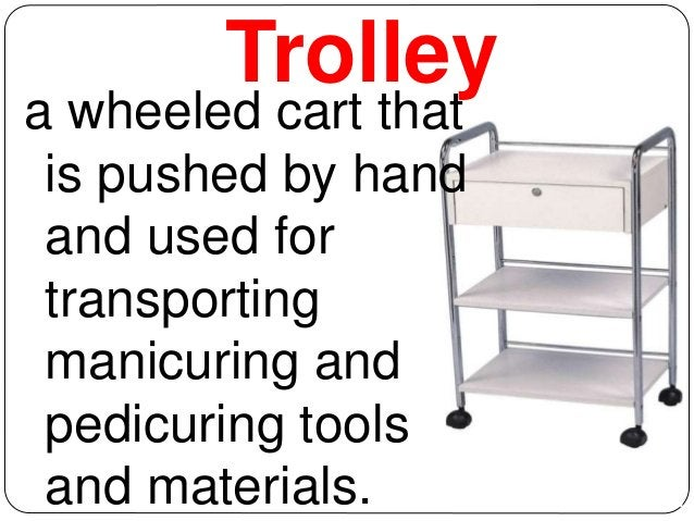 Trolley  a wheeled cart that  is pushed by hand  and used for  transporting  manicuring and  pedicuring tools  and materia...