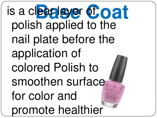 is a clBeaar lsayeer oCf oat  polish applied to the  nail plate before the  application of  colored Polish to  smoothen su...
