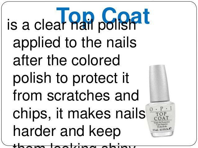 Top Coat is a clear nail polish  applied to the nails  after the colored  polish to protect it  from scratches and  chips,...