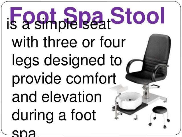 Foot Spa Stool is a simple seat  with three or four  legs designed to  provide comfort  and elevation  during a foot  spa.