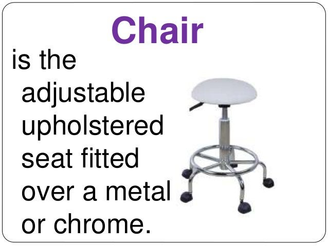 Manicurist's  Chair  is the  adjustable  upholstered  seat fitted  over a metal  or chrome.