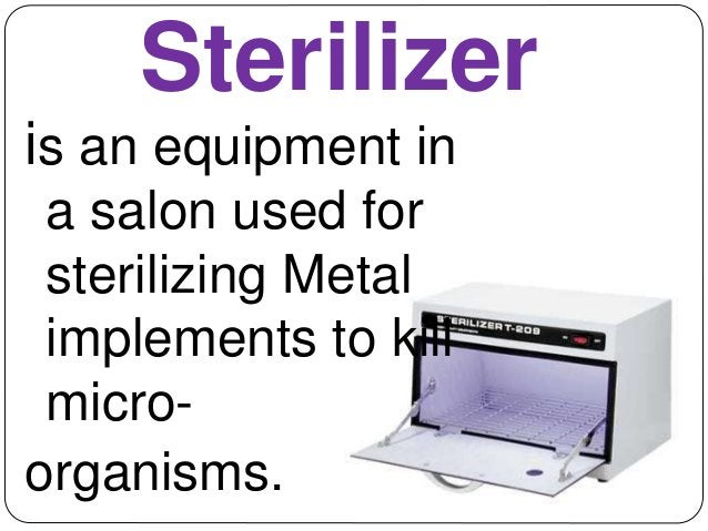 Sterilizer  is an equipment in  a salon used for  sterilizing Metal  implements to kill  micro-organisms.