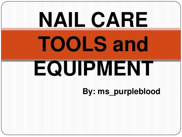 NAIL CARE  TOOLS and  EQUIPMENT  By: ms_purpleblood