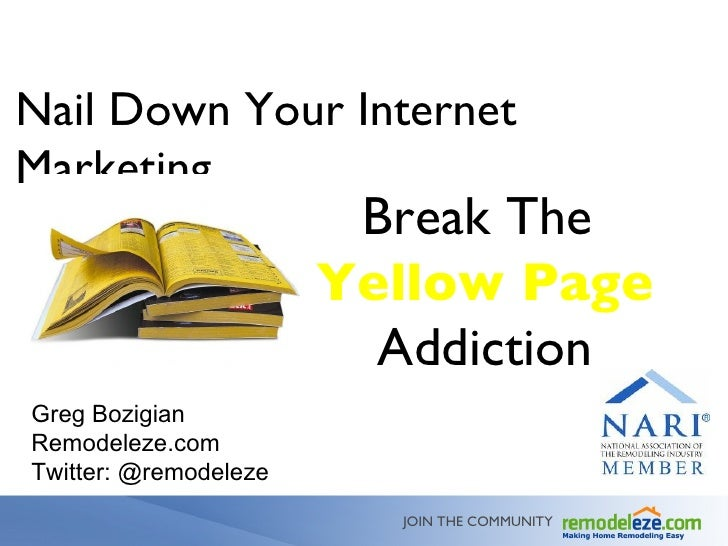 JOIN THE COMMUNITY Nail Down Your Internet Marketing  Break The  Yellow Page  Addiction Greg Bozigian Remodeleze.com  Twit...