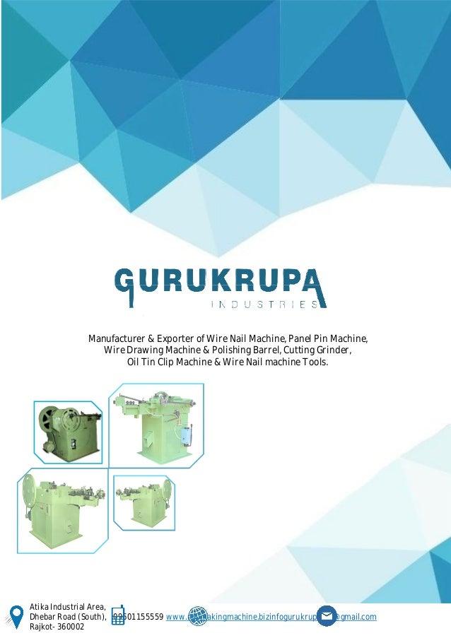www.fb.com/gurukrupaindustries/+NailMakingMachineRajkotwirenailmachineindia Atika Industrial Area, Dhebar Road (South), 09...