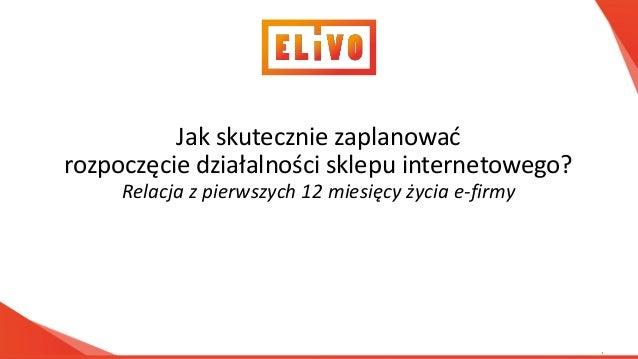 www.elivo.pl Jak skute z ie zapla o ać rozpo zę ie działal oś i sklepu i ter eto ego? Rela ja z pierwszy h iesię y ży ia e...