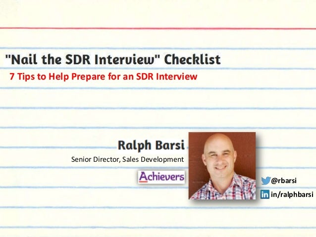 7 Tips to Help Prepare for an SDR Interview  Senior Director, Sales Development  @rbarsi in/ralphbarsi