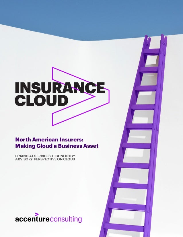 INSURANCE CLOUD FINANCIAL SERVICES TECHNOLOGY ADVISORY: PERSPECTIVE ON CLOUD North American Insurers: Making Cloud a Busin...