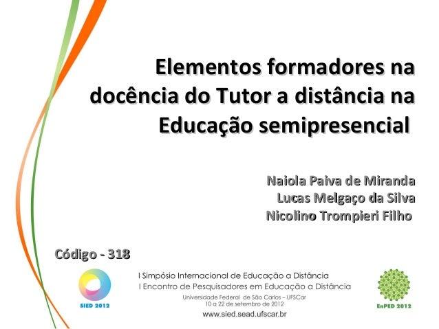 Elementos formadores naElementos formadores na docência do Tutor a distância nadocência do Tutor a distância na Educação s...