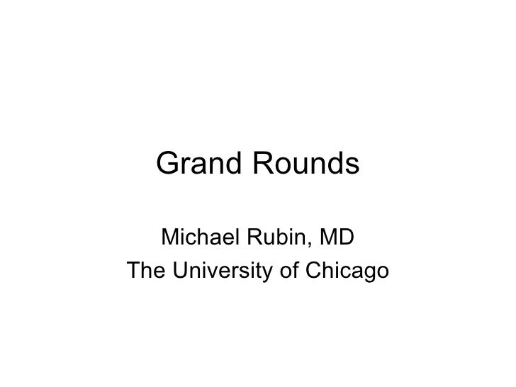 Grand Rounds Michael Rubin, MD The University of Chicago