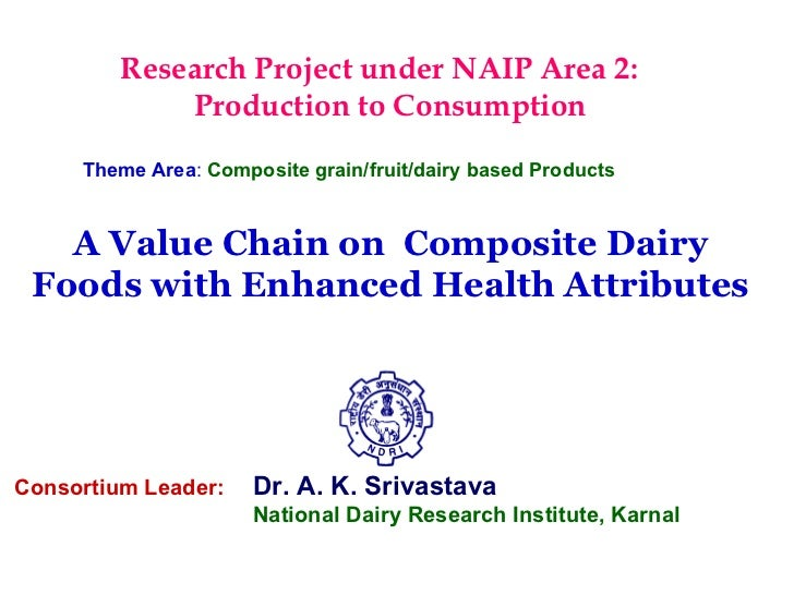 Research Project under NAIP Area 2:  Production to Consumption Theme Area :   Composite grain/fruit/dairy based Products  ...
