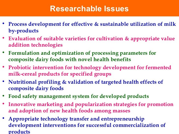 Researchable Issues <ul><li>Process development for effective & sustainable utilization of milk by-products </li></ul><ul>...