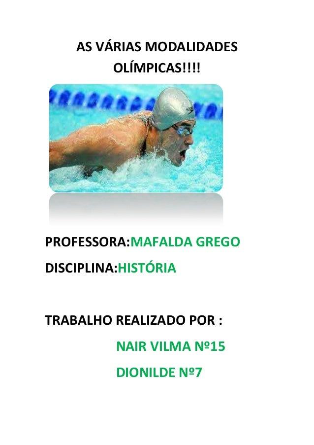 AS VÁRIAS MODALIDADES  OLÍMPICAS!!!!  PROFESSORA:MAFALDA GREGO  DISCIPLINA:HISTÓRIA  TRABALHO REALIZADO POR :  NAIR VILMA ...