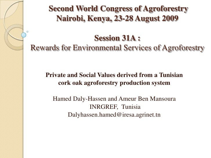 Second World Congress of AgroforestryNairobi, Kenya, 23-28 August 2009Session 31A :Rewards for Environmental Services of A...