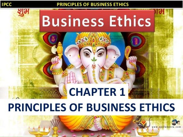 IPCC  PRINCIPLES OF BUSINESS ETHICS  CHAPTER 1 PRINCIPLES OF BUSINESS ETHICS 1