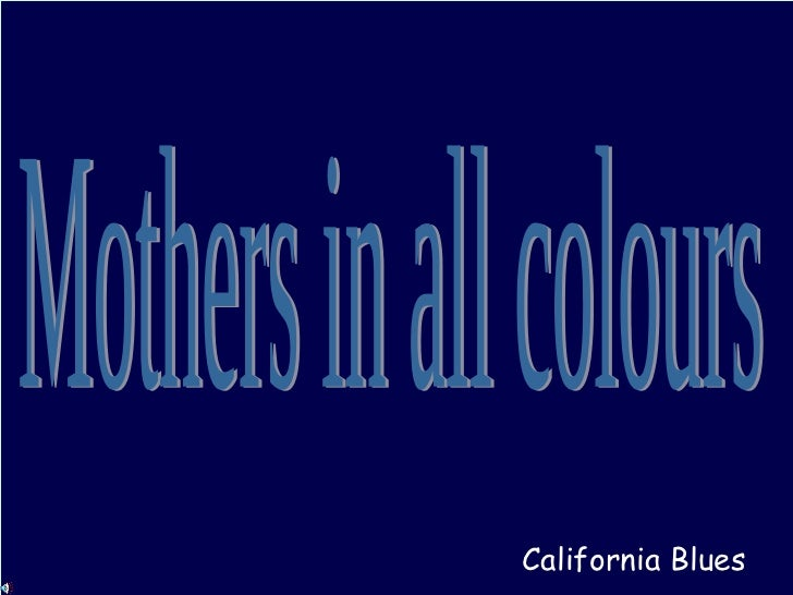 Mothers in all colours California Blues