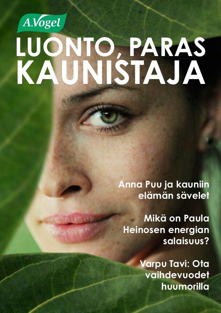 Luonto, paraskaunistaja       Anna Puu ja kauniin          elämän sävelet            Mikä on Paula        Heinosen energia...