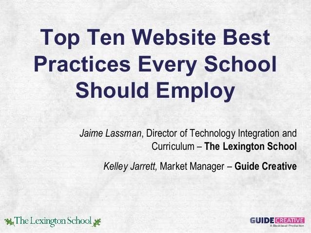 Top Ten Website BestPractices Every School    Should Employ    Jaime Lassman, Director of Technology Integration and      ...