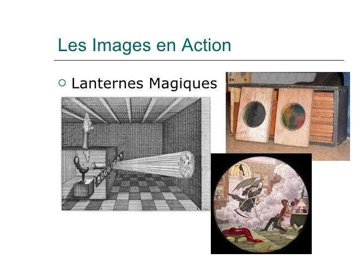 Les Images en Action <ul><li>Lanternes Magiques </li></ul>