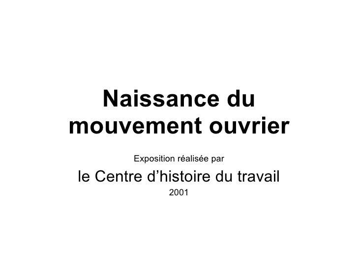 Naissance du mouvement ouvrier Exposition réalisée par le Centre d'histoire du travail 2001