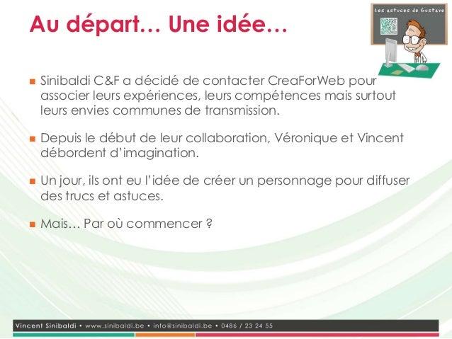 Au départ… Une idée…   Sinibaldi C&F a décidé de contacter CreaForWeb pour    associer leurs expériences, leurs compétenc...