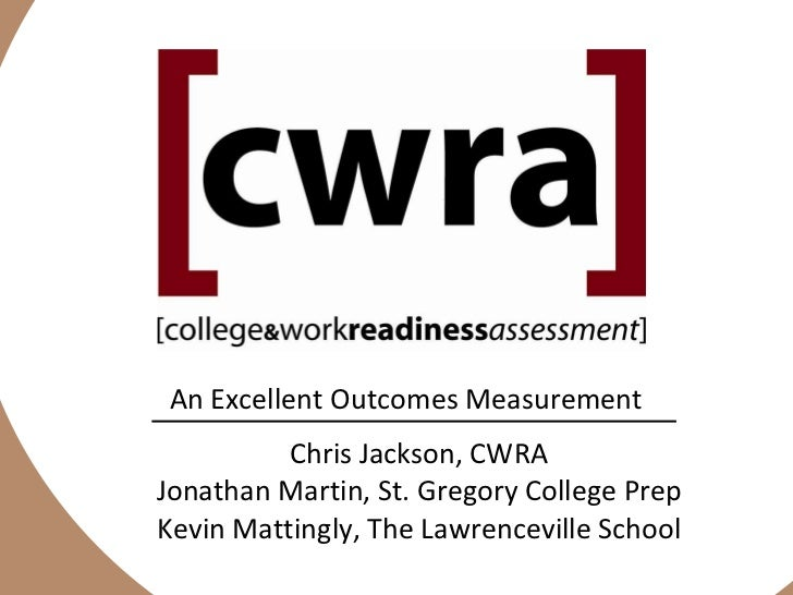 An Excellent Outcomes Measurement Chris Jackson, CWRA Jonathan Martin, St. Gregory College Prep Kevin Mattingly, The Lawre...