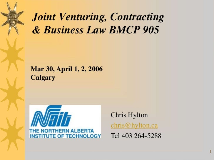 Joint Venturing, Contracting& Business Law BMCP 905Mar 30, April 1, 2, 2006Calgary                           Chris Hylton ...