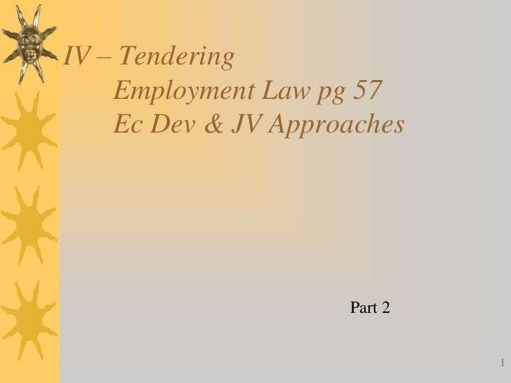 IV – Tendering    Employment Law pg 57    Ec Dev & JV Approaches                     Part 2                              1
