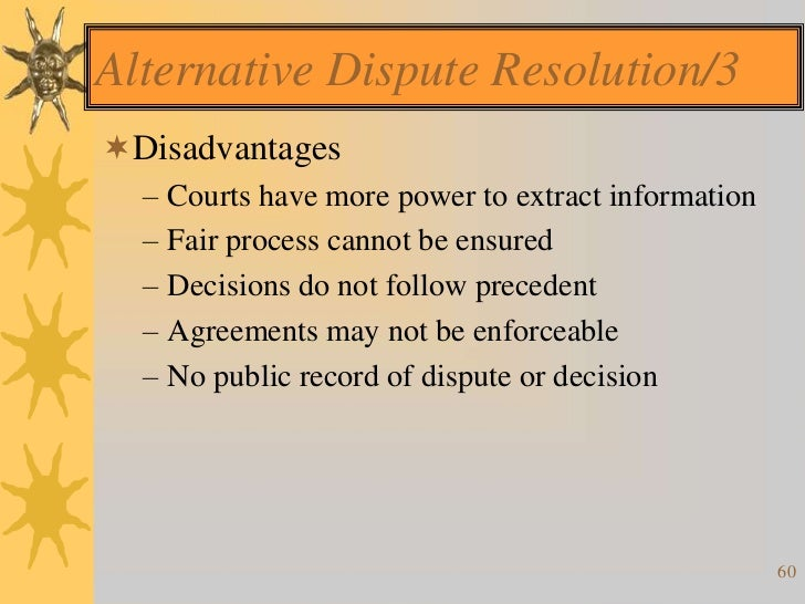 advantages and disadvantages of alternative dispute resolution Dispute resolution techniques and approaches  there are advantages and disadvantages to both options 6  alternative dispute resolution.