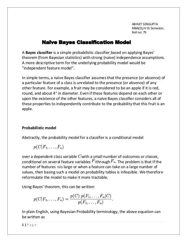 1 | P a g e ABHIJIT SENGUPTA MBA(D),IV th Semester, Roll no: 79 Naïve Bayes Classification Model A Bayes classifier is a s...