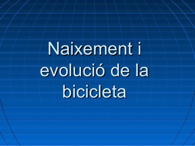 Naixement iNaixement i evolució de laevolució de la bicicletabicicleta
