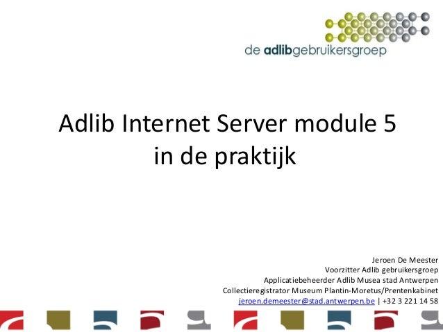 Adlib Internet Server module 5         in de praktijk                                                        Jeroen De Mee...