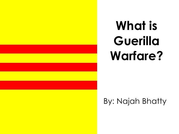 What is Guerilla Warfare? By: Najah Bhatty