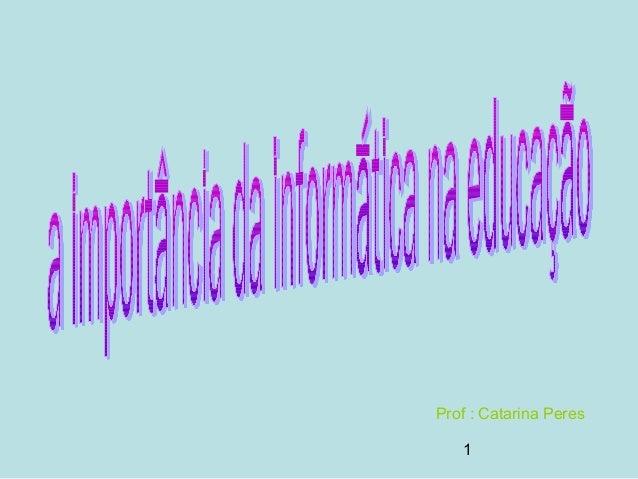 1 Prof : Catarina Peres