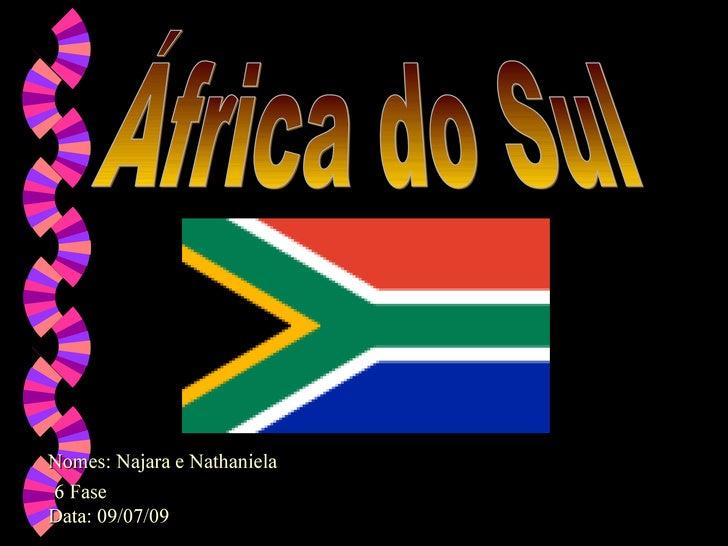 Nomes: Najara e Nathaniela 6 Fase Data: 09/07/09 África do Sul