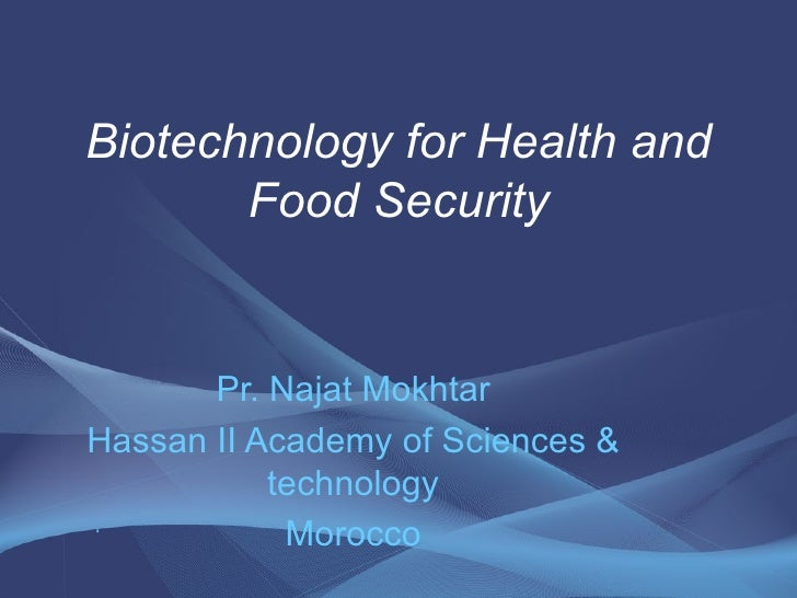 Biotechnology for Health and       Food Security       Pr. Najat MokhtarHassan II Academy of Sciences &           technolo...