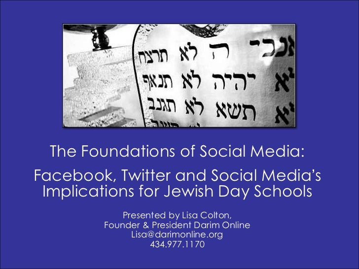 The Foundations of Social Media:Facebook, Twitter and Social Media's Implications for Jewish Day Schools            Presen...