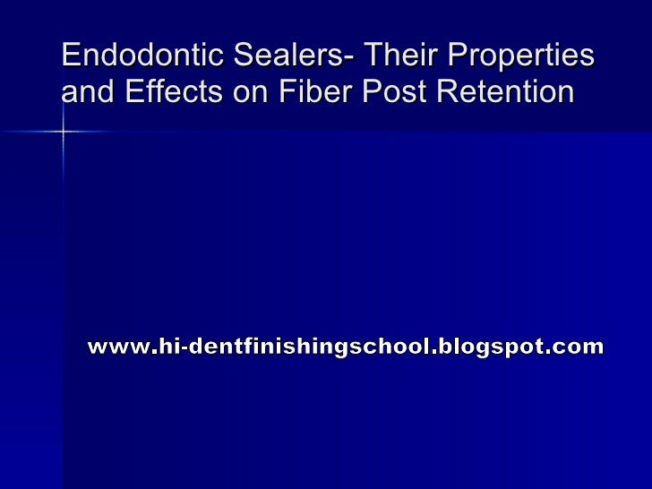 Endodontic Sealers- Their Properties and Effects on Fiber Post Retention www.hi-dentfinishingschool.blogspot.com