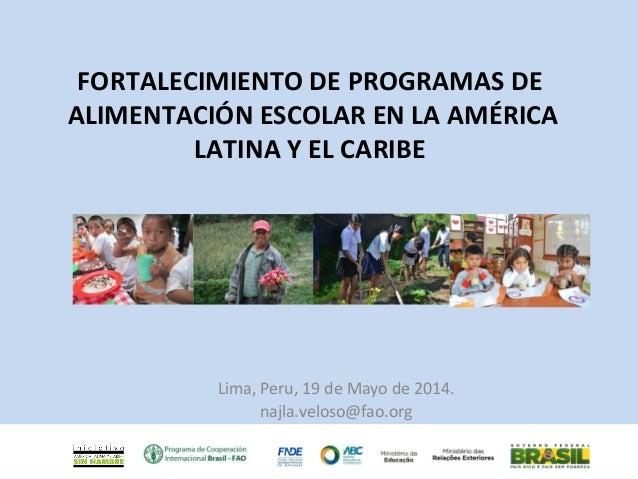 FORTALECIMIENTO DE PROGRAMAS DE ALIMENTACIÓN ESCOLAR EN LA AMÉRICA LATINA Y EL CARIBE Lima, Peru, 19 de Mayo de 2014. najl...